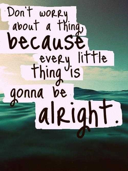 dont-worry-about-a-thing-because-every-little-thing-is-gonna-be-alright-worry-quote