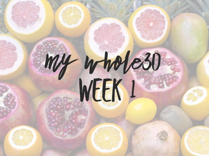 My Whole30 | Week 1