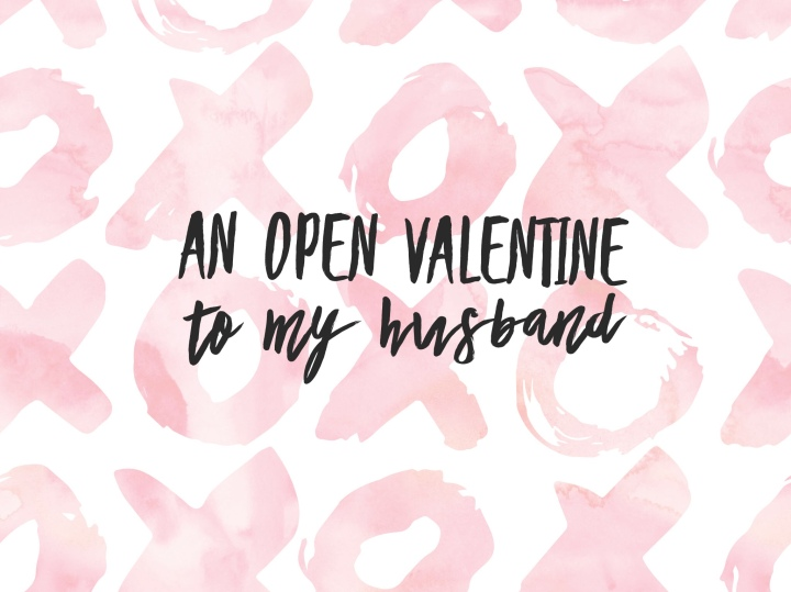 An open Valentine to my husband