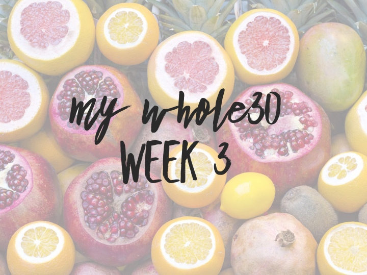 My Whole30 | Week 3