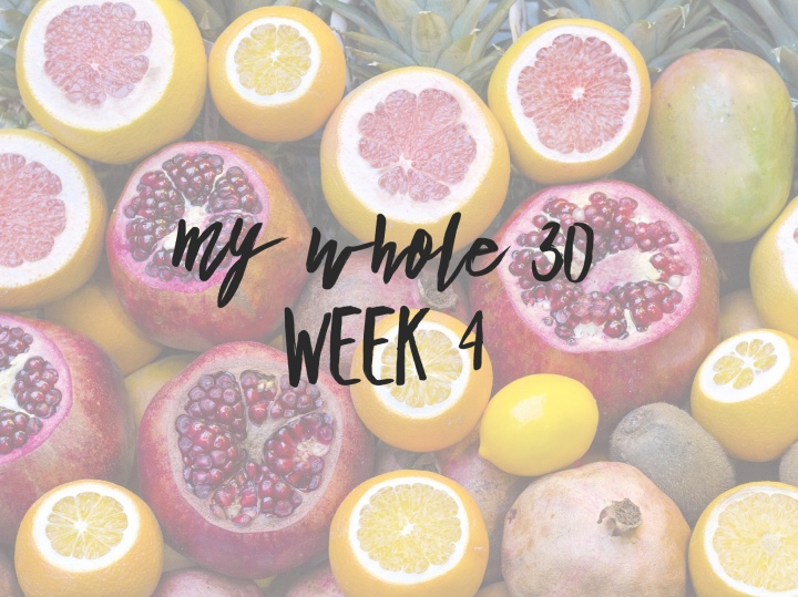My Whole30 | Week 4