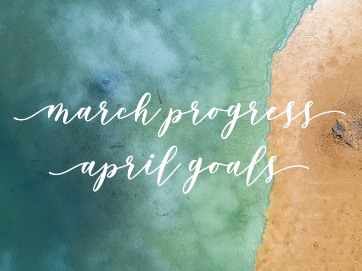 March Progress | April Goals 2018