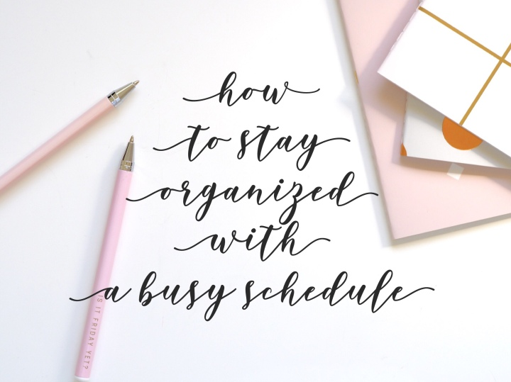 How to stay organized with a busy schedule