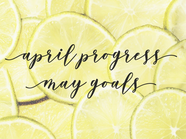 April Progress | May Goals 2018