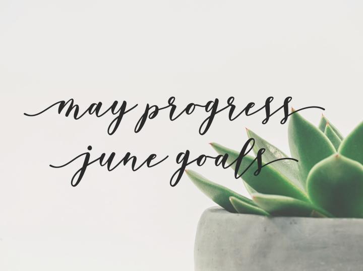 May Progress | June Goals2018