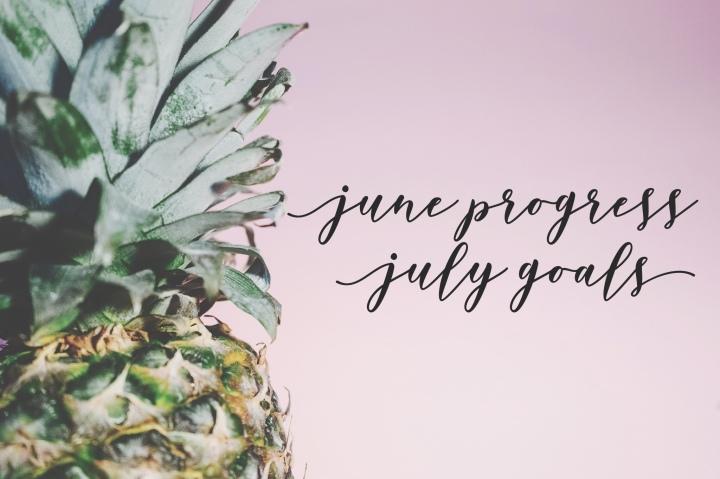 June Progress | July Goals2018