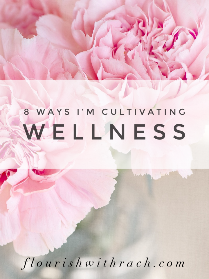 8 ways I'm cultivating wellness